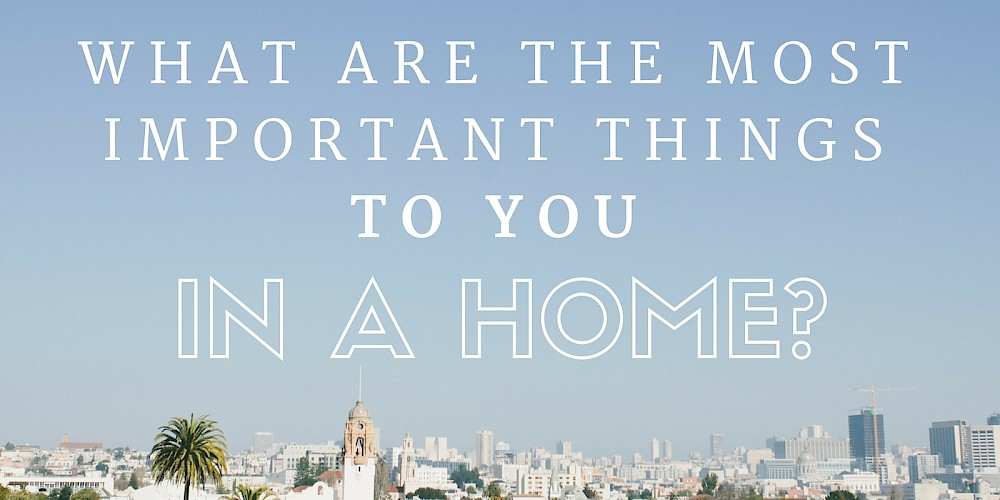 What's Important to You in a Home?